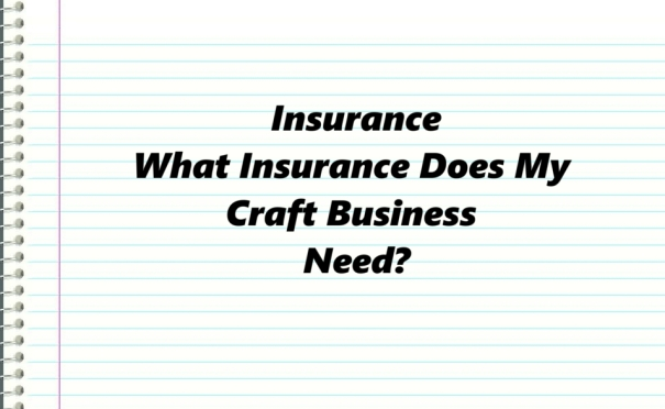 What Insurance Does My Craft Business Need